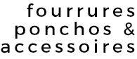 Fourrures Ponchos et Accessoires